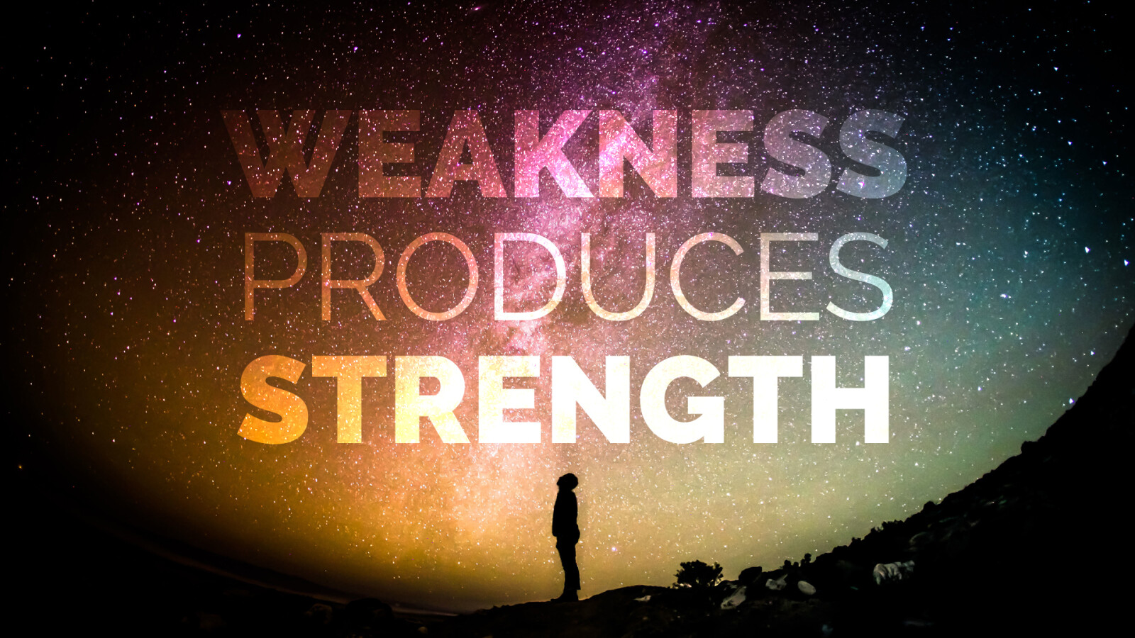 Weakness Produces Strength