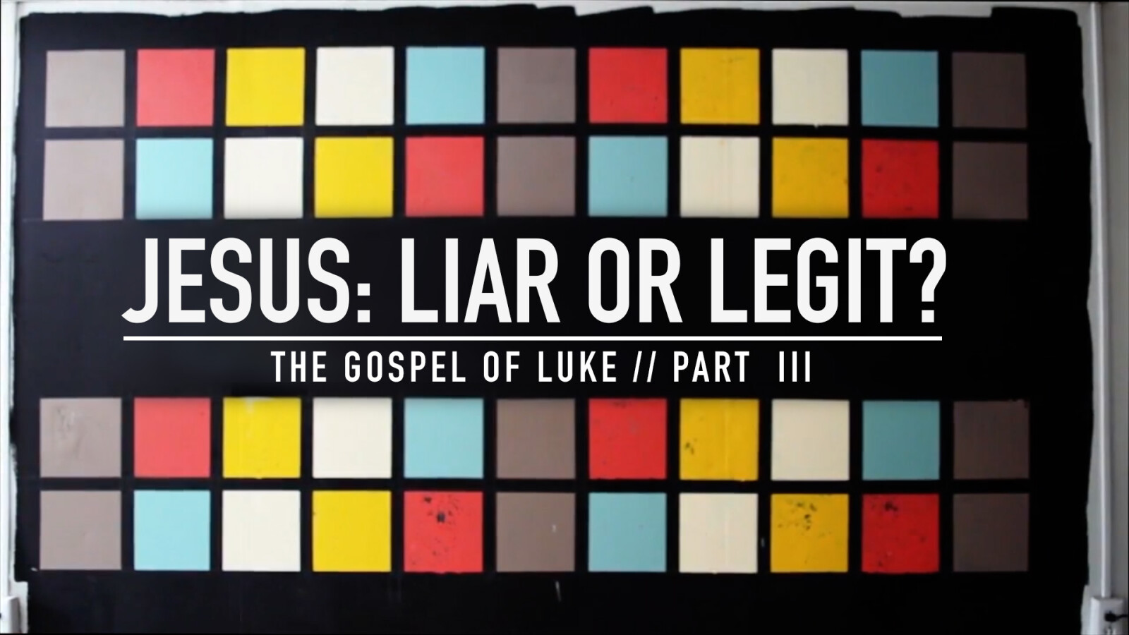 The Gospel of Luke, part 3: Jesus: Liar or Legit?